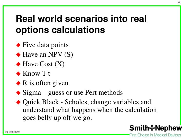 Real world scenarios into real options calculations