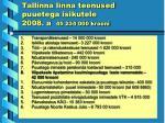 tallinna linna teenused puuetega isikutele 2008 a 45 234 000 krooni