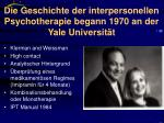 die geschichte der interpersonellen psychotherapie begann 1970 an der yale universit t