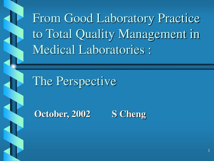from good laboratory practice to total quality management in medical laboratories the perspective n.