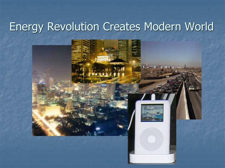 Energy Revolution Creates Modern World