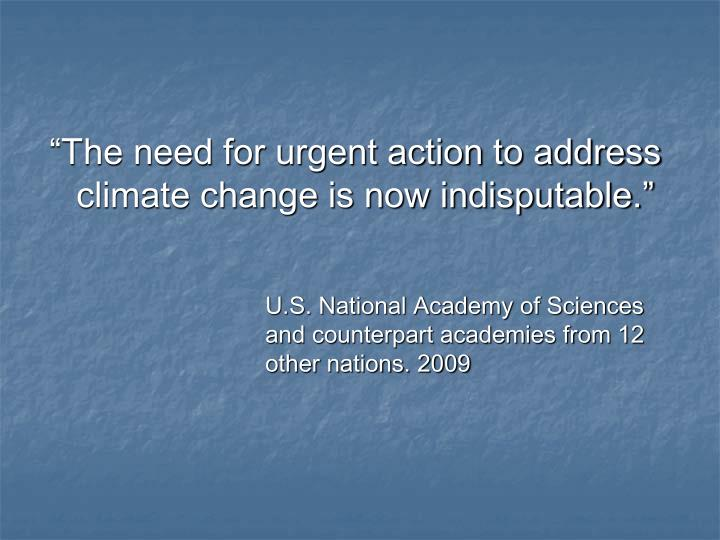 """""""The need for urgent action to address climate change is now indisputable."""""""