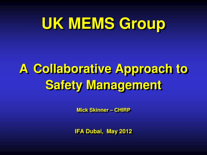 uk mems group a collaborative approach to safety management mick skinner chirp ifa dubai may 2012 n.