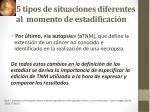 5 tipos de situaciones diferentes al momento de estadificaci n2