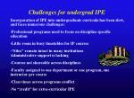challenges for undergrad ipe