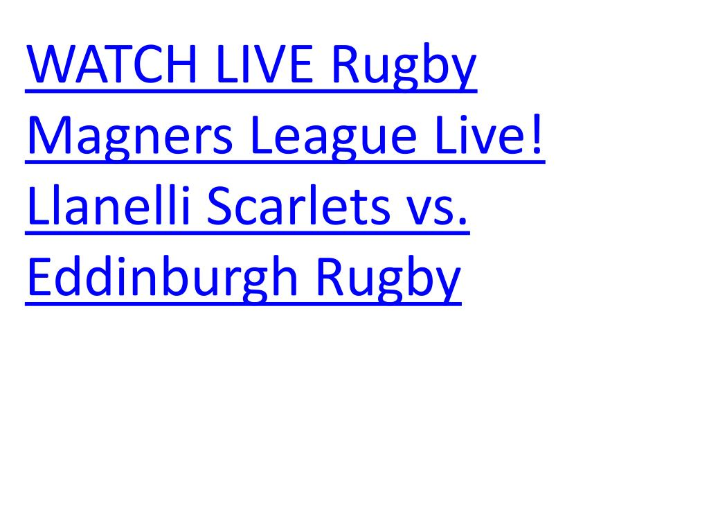 watch live rugby magners league live llanelli scarlets vs eddinburgh rugby