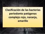 clasificaci n de las bacterias periodonto pat genas complejo rojo naranja amarillo