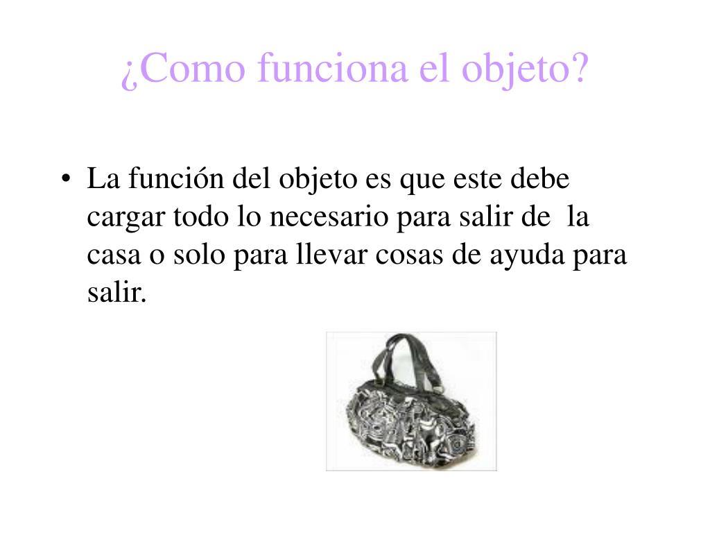 ¿Como funciona el objeto?