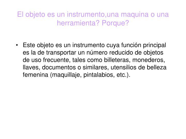 El objeto es un instrumento una maquina o una herramienta porque
