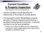 current condition property inspection see attachment 15 16 of the application