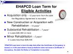ehapcd loan term for eligible activities