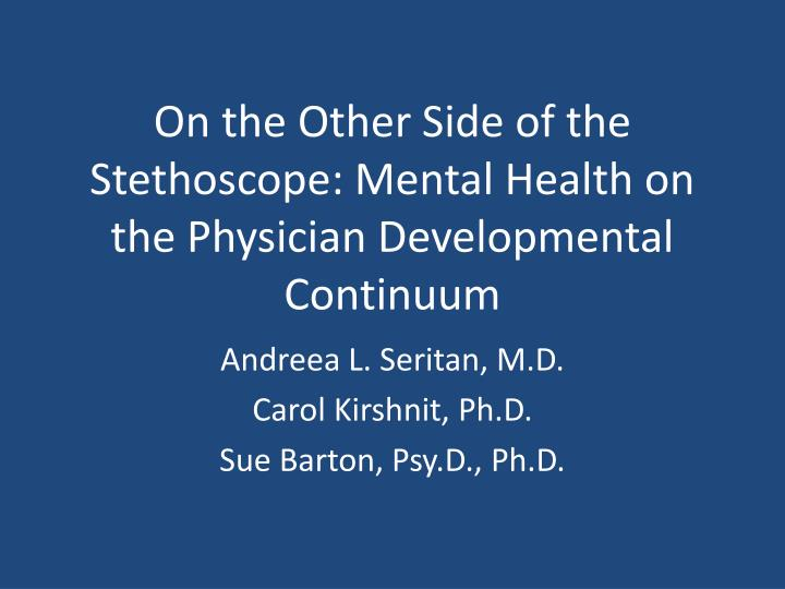 On the other side of the stethoscope mental health on the physician developmental continuum
