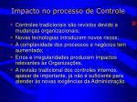 impacto no processo de controle