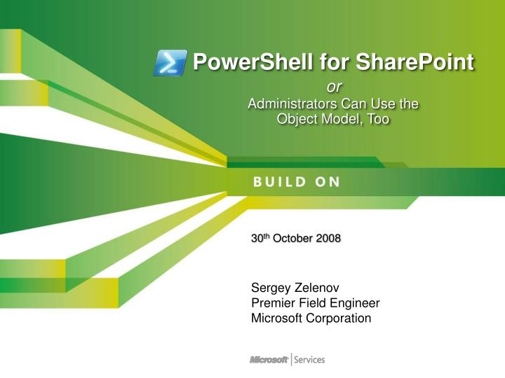 powershell for sharepoint or administrators can use the object model too n.