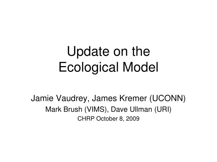update on the ecological model n.