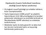 hipoksantin guanin fosforibozil transferaz eksikli i lesch nyhan sendromu3