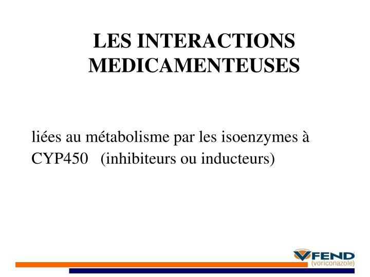 LES INTERACTIONS MEDICAMENTEUSES
