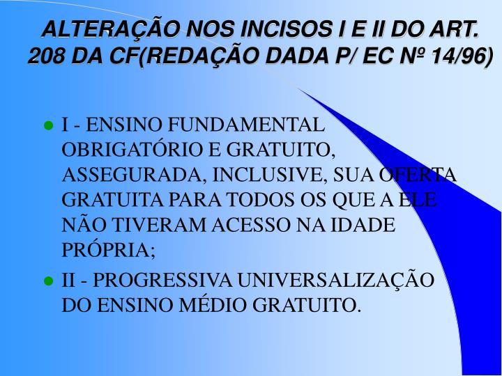 ALTERAÇÃO NOS INCISOS I E II DO ART. 208 DA CF(REDAÇÃO DADA P/ EC Nº 14/96)