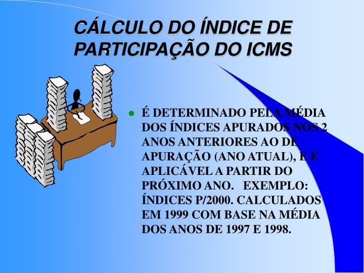 CÁLCULO DO ÍNDICE DE PARTICIPAÇÃO DO ICMS