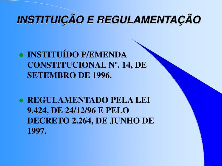 INSTITUIÇÃO E REGULAMENTAÇÃO