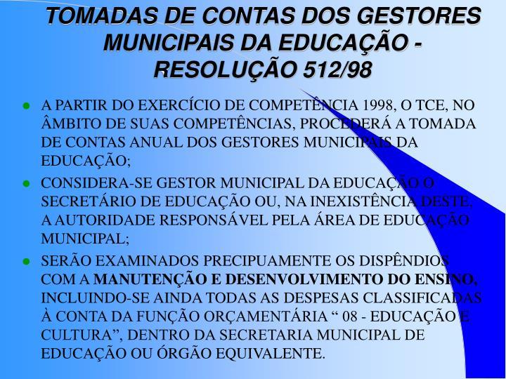 TOMADAS DE CONTAS DOS GESTORES MUNICIPAIS DA EDUCAÇÃO - RESOLUÇÃO 512/98