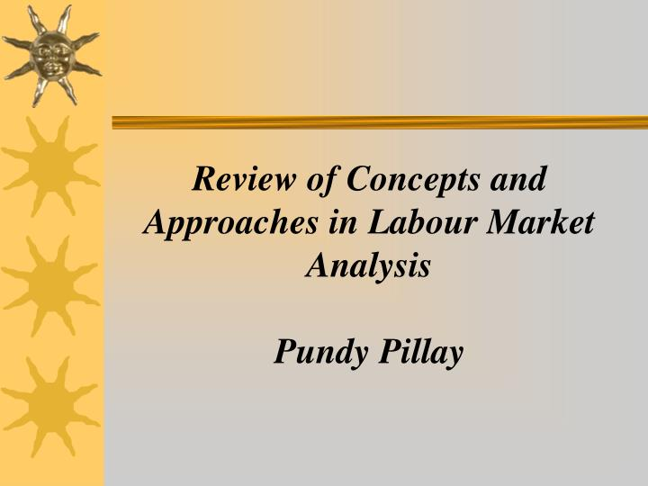 review of concepts and approaches in labour market analysis pundy pillay n.