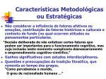 caracter sticas metodol gicas ou estrat gicas