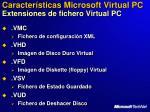 caracter sticas microsoft virtual pc extensiones de fichero virtual pc