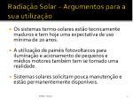 radia o solar argumentos para a sua utiliza o3