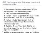 ifci has founded and developed prominent institutions like