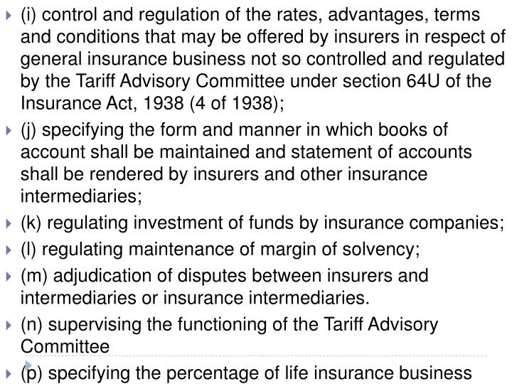 (i) control and regulation of the rates, advantages, terms and conditions that may be offered by insurers in respect of general insurance business not so controlled and regulated by the Tariff Advisory Committee under section 64U of the Insurance Act, 1938 (4 of 1938);