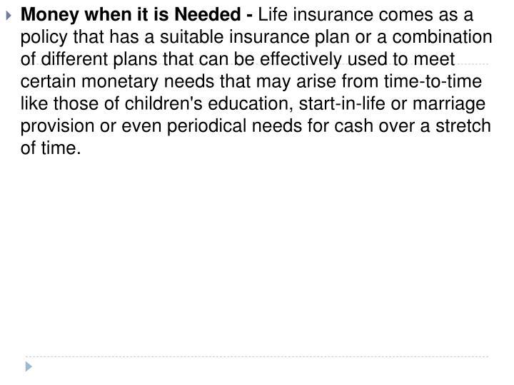 Money when it is Needed -
