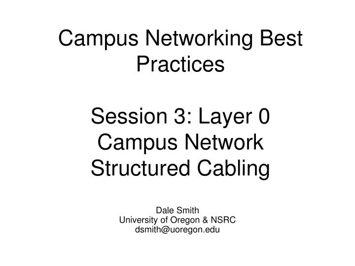 campus networking best practices session 3 layer 0 campus network structured cabling n.