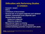 difficulties with performing studies in children