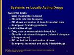 systemic vs locally acting drugs
