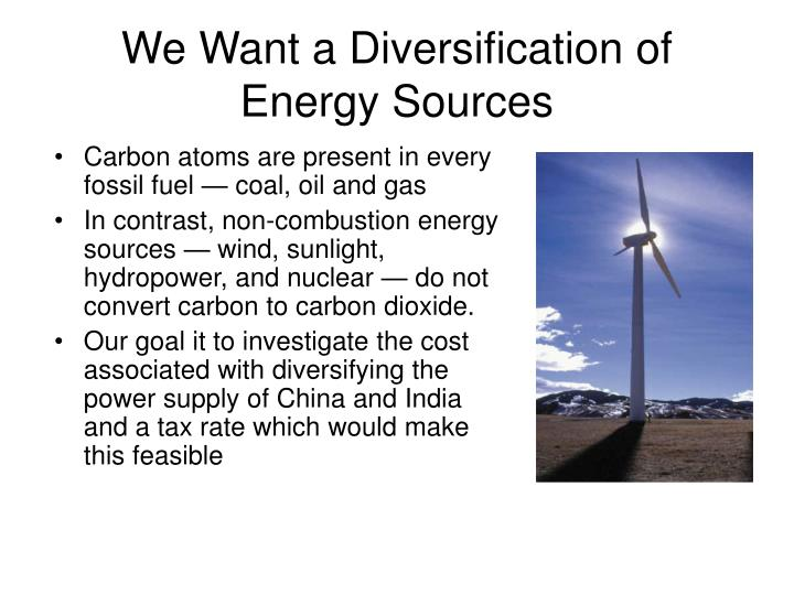 We Want a Diversification of Energy Sources