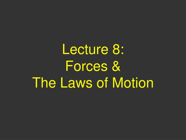 lecture 8 forces the laws of motion n.