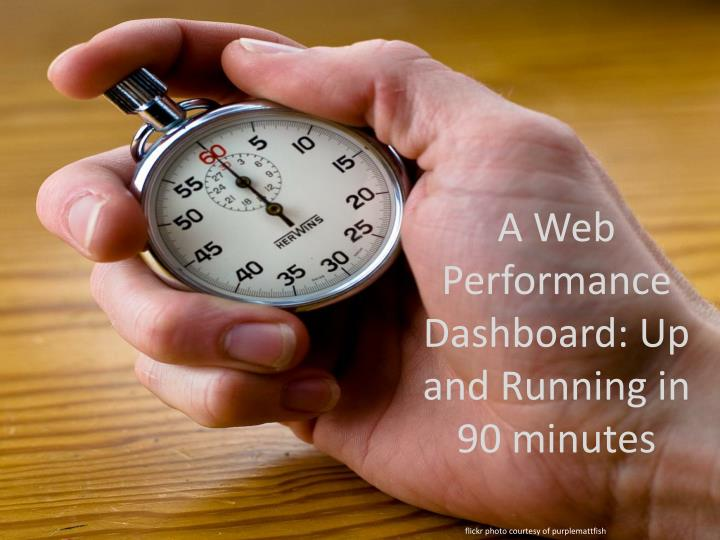 a web performance dashboard up and running in 90 minutes n.