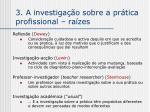 3 a investiga o sobre a pr tica profissional ra zes
