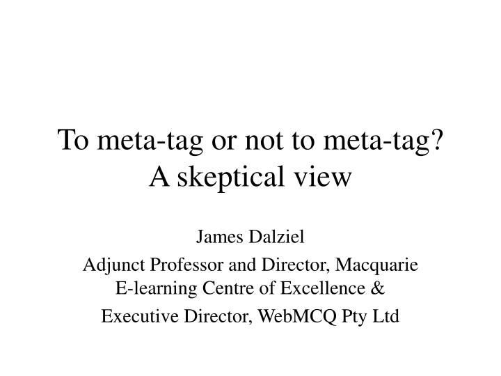 to meta tag or not to meta tag a skeptical view n.