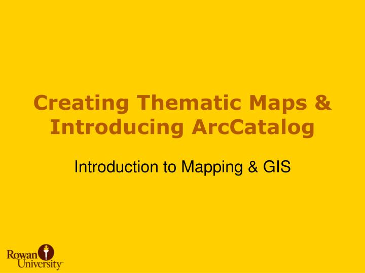 creating thematic maps introducing arccatalog n.