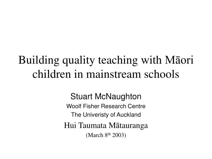 building quality teaching with m ori children in mainstream schools n.