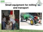 small equipment for milling and transport