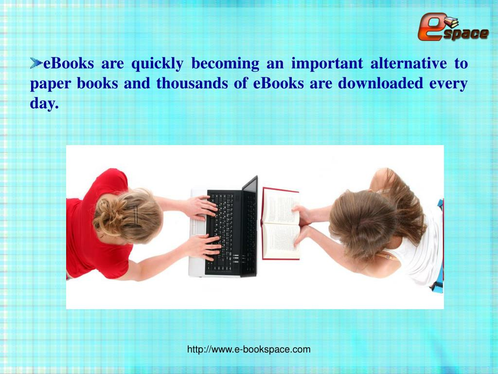 eBooks are quickly becoming an important alternative to paper books and thousands of eBooks are downloaded every day.