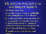bile acids are steroid derivatives with detergent properties