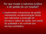 por que mudar a natureza jur dica e de gest o de um hospital1
