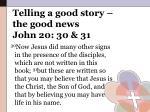telling a good story the good news john 20 30 31