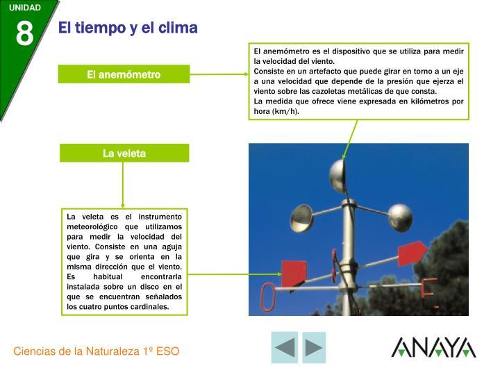 El anemómetro es el dispositivo que se utiliza para medir la velocidad del viento.
