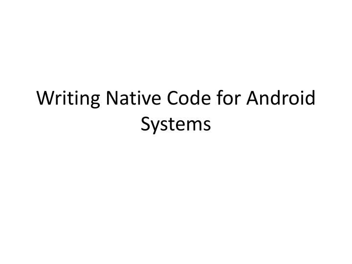 writing native code for android systems n.