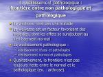 4 vieillissement pathologique fronti re entre non pathologique et pathologique